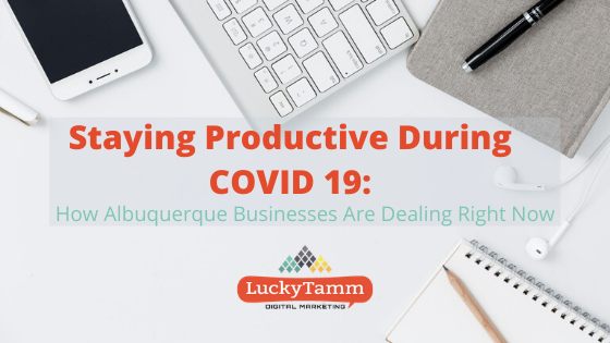 Staying Productive During COVID-19: How Albuquerque Businesses are Dealing Right Now